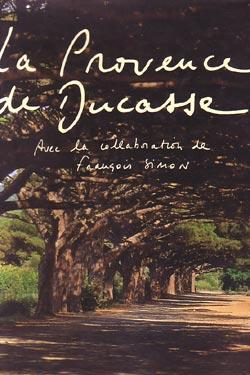 La Provence de Ducasse.: Alain Ducasse avec la collaboration de Francois Simon.