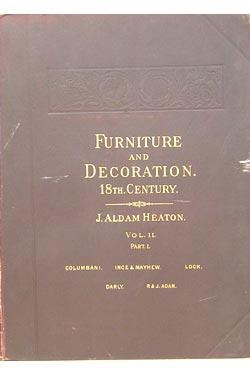 Furniture and Decoration in England During the Eighteenth Century, Vol I, , Part II: Heaton, John ...