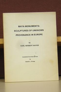 Maya Monuments: Sculptures of Unknown Provenance in Europe: Mayer, Karl Herbert