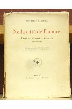 Nella Citta dell'Amore: Passioni Illustri a Venezia (1816 - 1861): Barbiera, Raffaello.