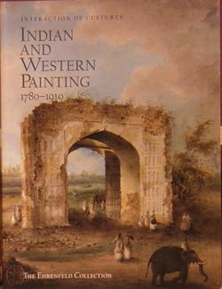 Interaction of Cultures: Indian and Western Painting, 1780-1910: The Ehrenfeld Collection: Bautze, ...