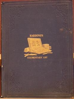 Elementary Art or the Use of the Chalk and Lead Pencil advocated and explained: Harding, James ...