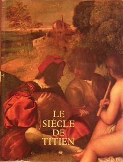 Le Siecle de Titien: L'Age d'Or de la Peinture a Venise: Paris. Reunion des Musees ...