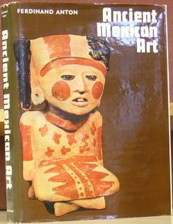 Ancient Mexican Art: Anton, Ferdinand