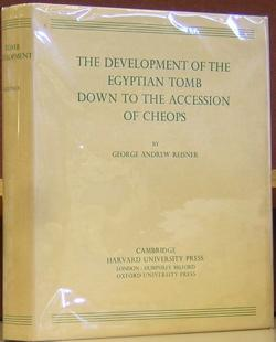 Development of the Egyptian Tomb Down to the Accession of Cheops.: Reisner, George Andrew.