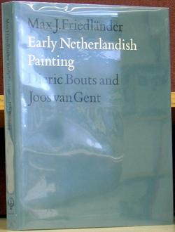 Early Netherlandish Painting: Dieric Bouts and Joos van Gent: Friedlander, Max J.