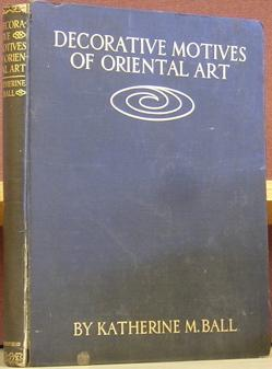 Decorative Motives of Oriental Art: Ball, Katherine M.