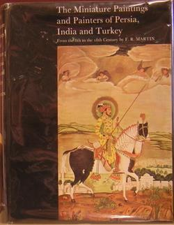The Miniature Paintings and Painters of Persia, India and Turkey: Martin, F. R.