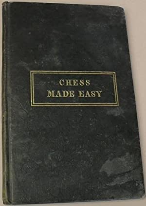 Chess Made Easy ; Being A New Introduction to the Rudiments of That Scientific and Popuar Game: ...