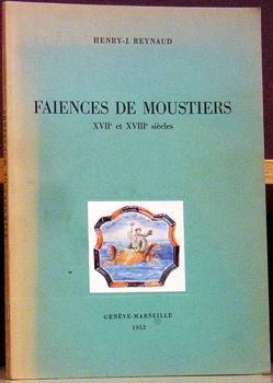 Faiences de Moustiers XVIIe et XVIIIe Siecles: Reynaud, Henry-J