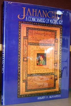 Jahangir: A Connoisseur of Mughal Art: Srivastava, Sanjeev P.