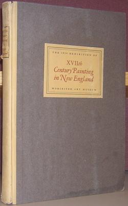 XVIIth Century Painting in New England: A Catalogue of an Exhibition Held at the Worcester Art ...