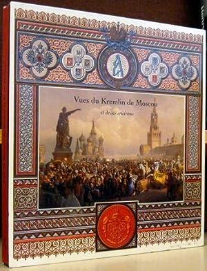 Vues du Kremlin de Moscou et de ses Environs: Aquarelles et Lithographies du XIXe Siecle: ...