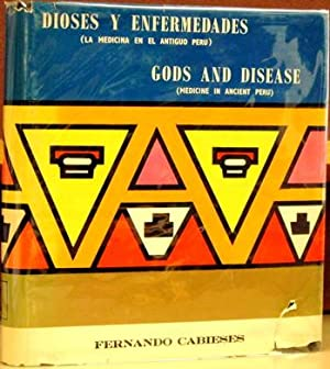 Gods and Disease (Medicine In Ancient Peru) (Volume One only): Cabieses, Fernando