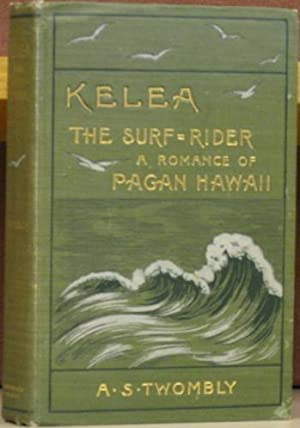 Kelea The Surf-Rider: A Romance of Pagan Hawaii.: Twombly, A. S.