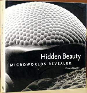 Hidden Beauty: Microworlds Revealed: Bourely, France; translated from the French by Laurel Hirsch