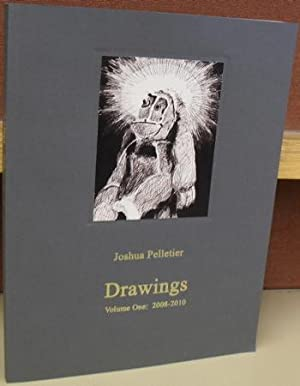 Drawings Volume One: 2008-2010: Pelletier, Joshua