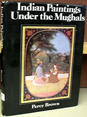 Indian Paintings Under the Mughals: Brown, Percy