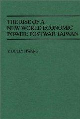 The Rise of a New World Economic Power: Postwar Taiwan: Hwang, Y. Dolly