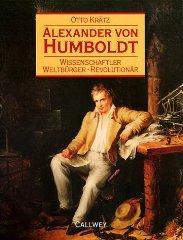 Alexander Von Humboldt: Wissenschaftler, Weltburger, Revolutionar: Kratz, Otto;Kinder, Sabine;...