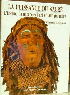 La Puissance du Sacre: L'homme, la nature et l'art en Afrique noire: Faik-Nzuji, ...