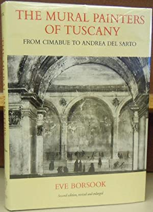 The Mural Painters of Tuscany: From Cimabue to Andrea Del Sarto: Borsook, Eve