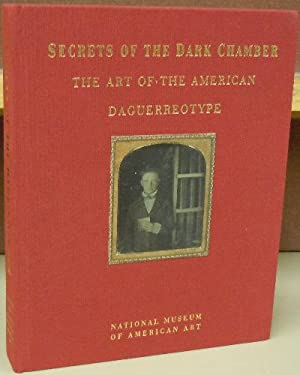 Secrets of the Dark Chambers: The Art of the American Daguerreotype: Foresta, Merry A. and John ...