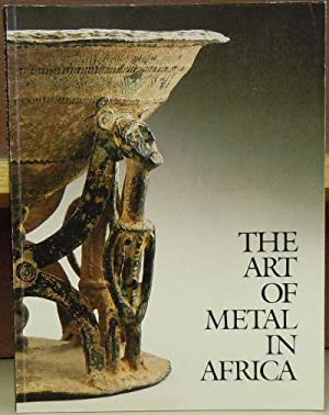 The Art of Metal in Africa: Brincard, Marie-Therese; Fischel, Evelyn