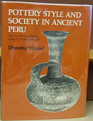 Pottery Style and Society in Ancient Peru: Art As a Mirror of History in the Ica Valley, 1350-1570:...