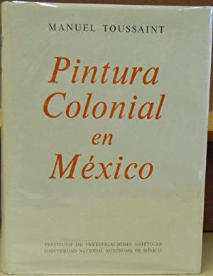 Pintura Colonial en Mexico: Toussaint, Manuel