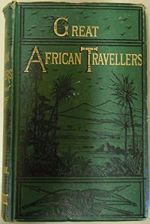 Great African Travellers from Mungo Park to Livingstone and Stanley: Kingston, William H.G.