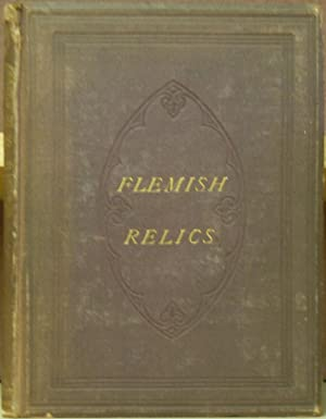 Flemish Relics: Architectural, Legendary, and Pictorial, as Connected with Public Buildings in ...