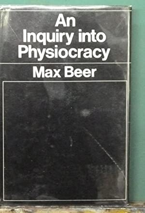 An Inquiry Into Physiocracy: Beer, Max