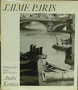 J'aime Paris: Photographs Since the Twenties: Kertesz, Andre (photography); edited by Nicolas ...