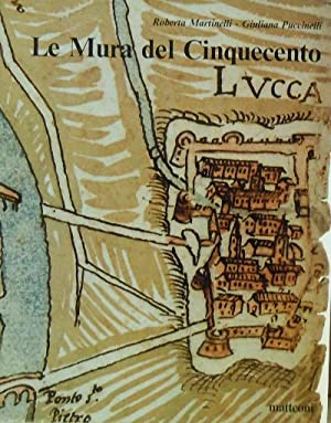 Lucca: Le Mura del Cinquecento Vicende Costruttive dal 1500 al 1650: Martinelli, Roberta; ...