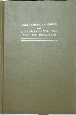 Early American Houses and A Glossary of Colonial Architectural Terms: Isham, Norman Morrison
