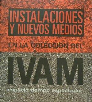 Instalaciones Y Nuevos Medios en la Coleccion del IVAM : Espacio, Tiempo, Espectador: Casaban, ...