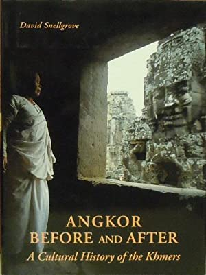 Angkor Before and After : A Cultural History of the Khmers: Snellgrove, David