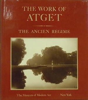 The Work of Atget : The Ancient Regime: Szarkowski, John and Maria Morris