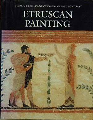 Etruscan Painting: Catalogue Raisonne of Etruscan Wall Paintings: Steingraber, Stephan, eds.