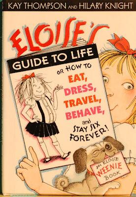 Eloise's Guide to Life: How to Eat, Dress, Travel, Behave and Stay Six Forever!: Thompson, Kay