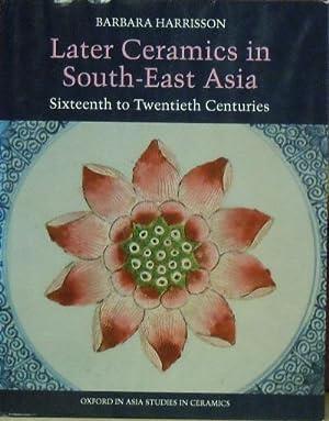 Later Ceramics in South-East Asia : Sixteenth to Twentieth Centuries: Harrisson, Barbara