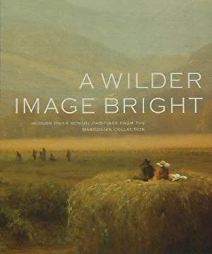 A Wilder Image Bright : Hudson River Paintings from the Manoogian Collection: Sharp, Kevin (essay)
