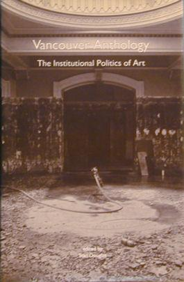 Vancouver Anthology : The Institutional Politics of Art: N/a