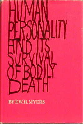 Human Personality and Its Survivall of Bodily Death: Myers, F. W. H.