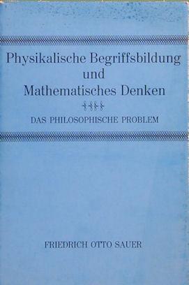 Physikalische Begriffsbildung Und Mathematisches Denken: Das Philosophische Problem: Sauer, ...