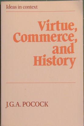 Virtue, Commerce and History: Essays on Political Thought and History, Chiefly in the Eighteenth ...