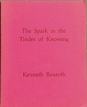 The Spark in the TInder of Knowing: Rexroth, Kenneth