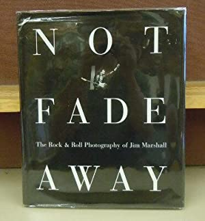 Not Fade Away : The Rock & Roll Photography of Jim Marshall: David Fahey
