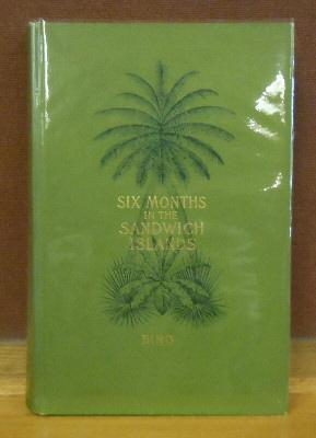 Six Month Among the Palm Groves, Coral Reefs, and Volcanoes of the Sandwich Islands: Isabella Bird ...